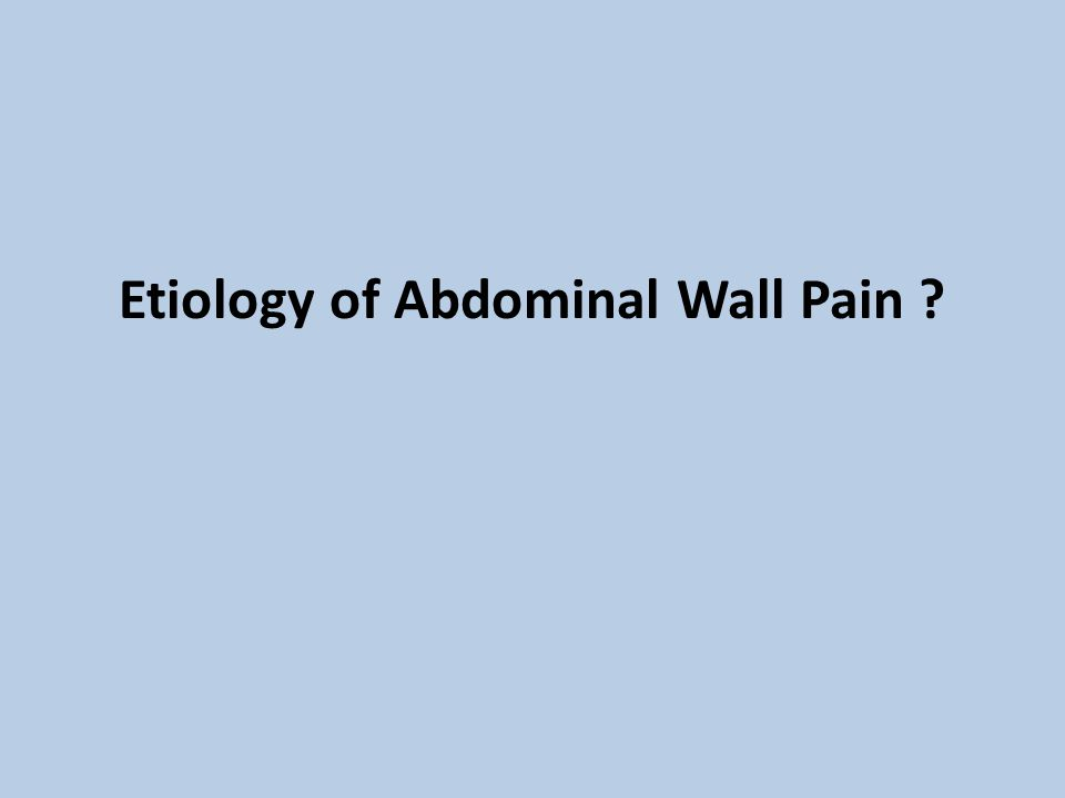 Etiology of Abdominal Wall Pain ?