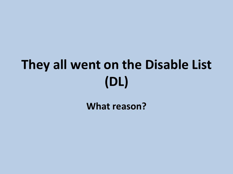 They all went on the Disable List (DL) What reason?
