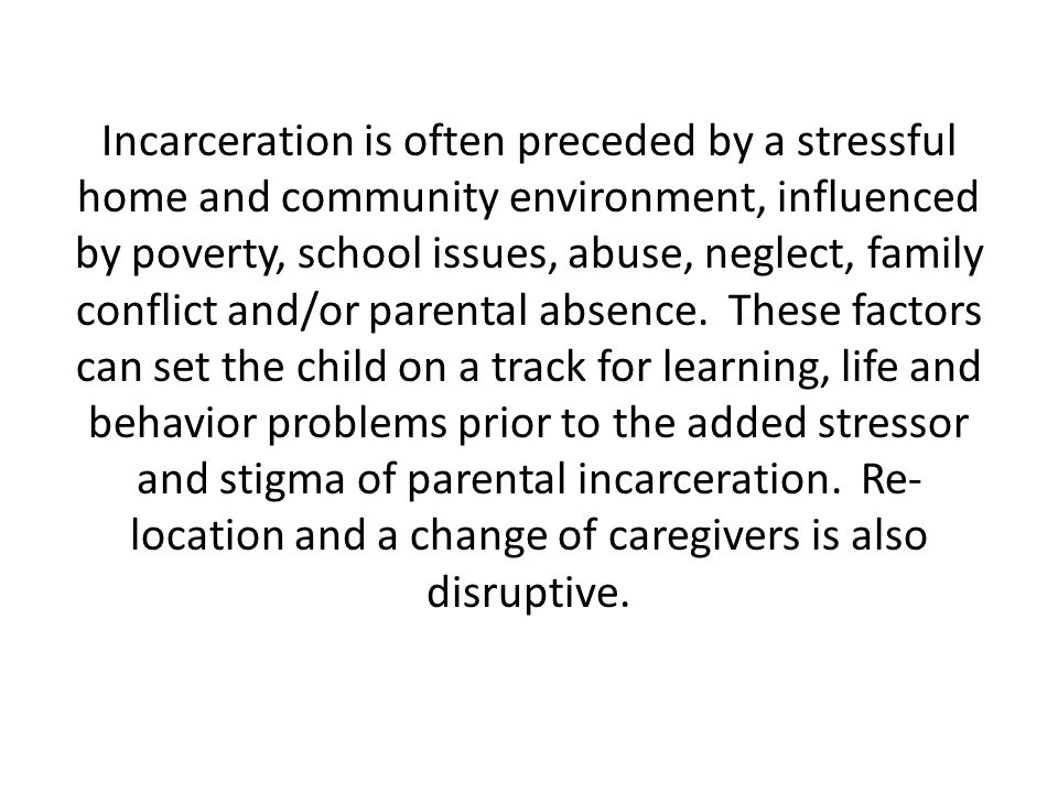 Incarceration is often preceded by a stressful home and community environment, influenced by poverty, school issues, abuse, neglect, family conflict a