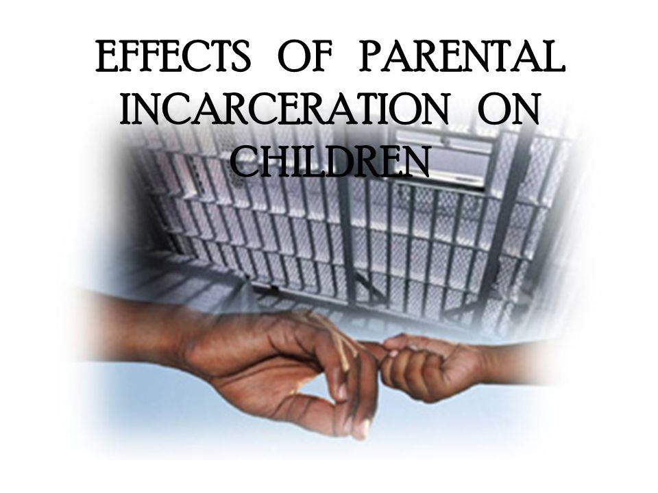 EFFECTS OF PARENTAL INCARCERATION ON CHILDREN