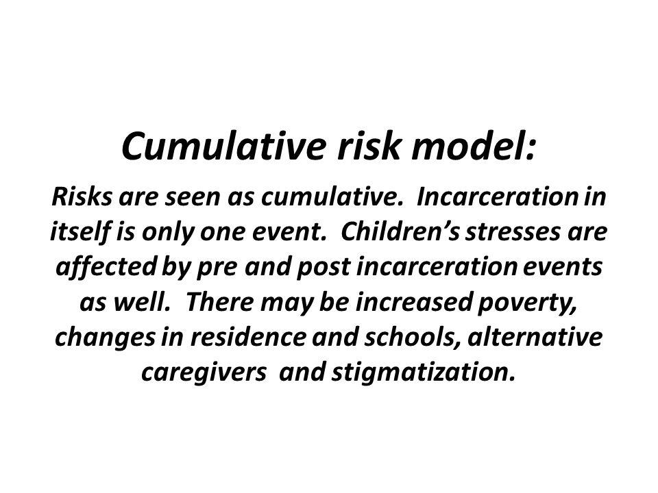 Cumulative risk model: Risks are seen as cumulative.