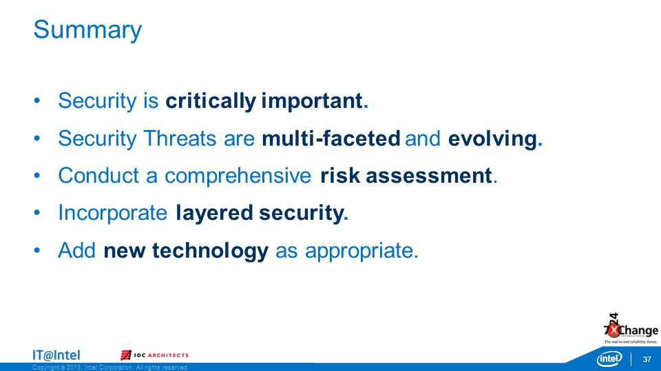 Summary 37 Security is critically important. Security Threats are multi-faceted and evolving. Conduct a comprehensive risk assessment. Incorporate lay