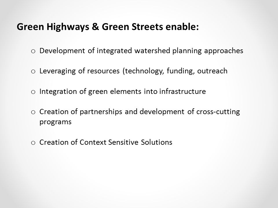 Green Highways & Green Streets enable: o Development of integrated watershed planning approaches o Leveraging of resources (technology, funding, outre