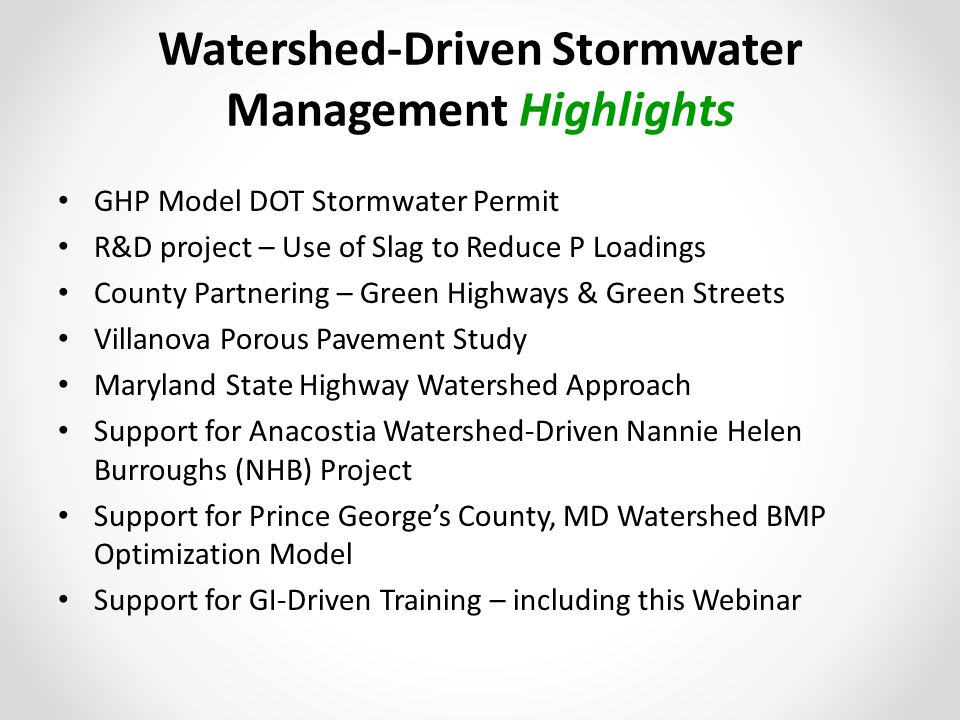 Watershed-Driven Stormwater Management Highlights GHP Model DOT Stormwater Permit R&D project – Use of Slag to Reduce P Loadings County Partnering – G
