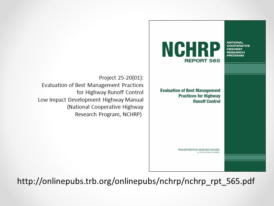 http://onlinepubs.trb.org/onlinepubs/nchrp/nchrp_rpt_565.pdf Project 25-20(01): Evaluation of Best Management Practices for Highway Runoff Control Low