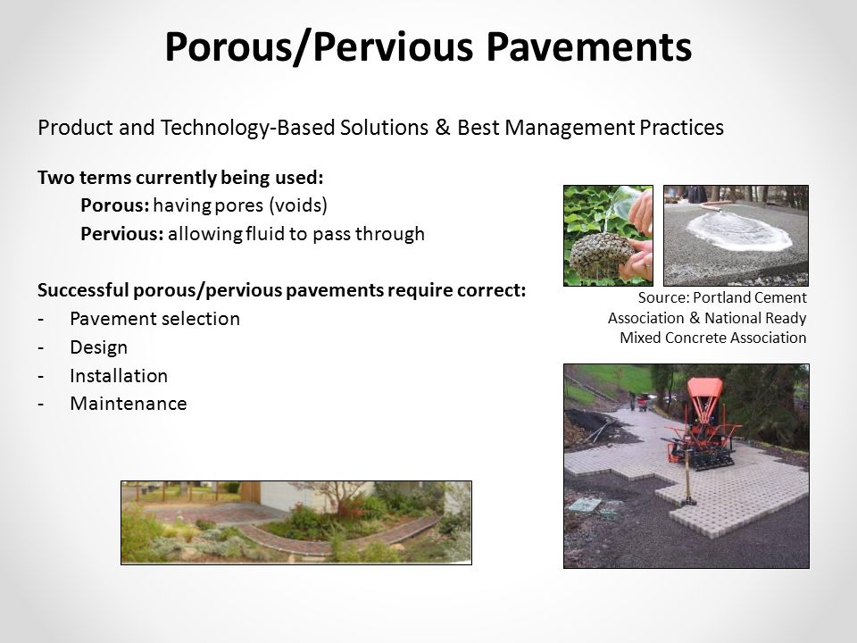 Two terms currently being used: Porous: having pores (voids) Pervious: allowing fluid to pass through Successful porous/pervious pavements require cor