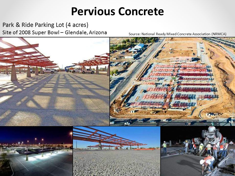 Slide 31 of 56 Pervious Concrete Site of 2008 Super Bowl – Glendale, Arizona Park & Ride Parking Lot (4 acres) Source: National Ready Mixed Concrete A