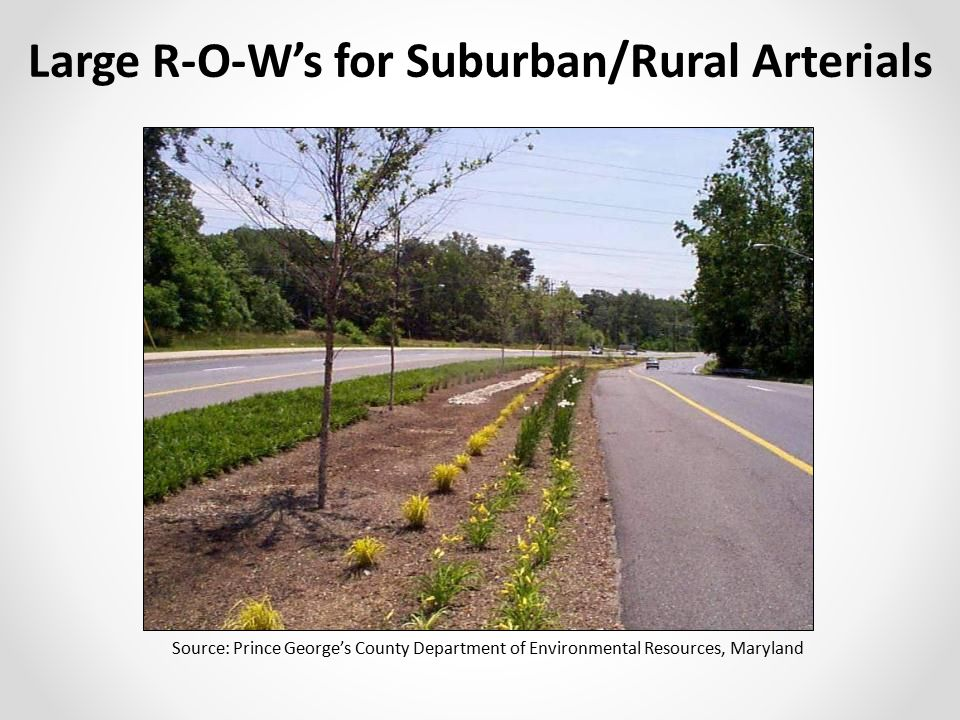 Large R-O-W's for Suburban/Rural Arterials Source: Prince George's County Department of Environmental Resources, Maryland