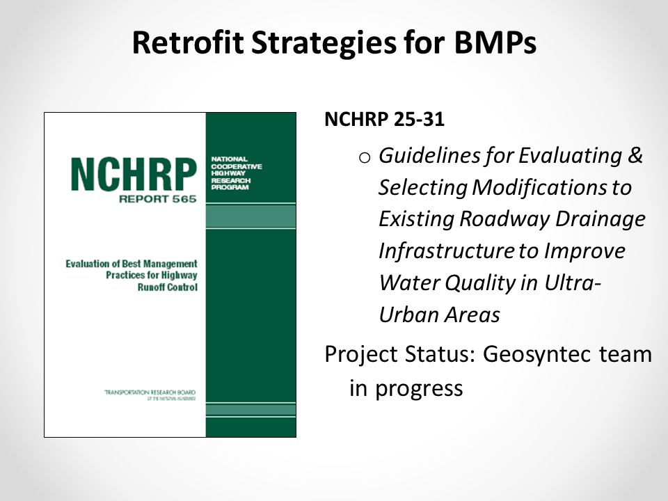NCHRP 25-31 o Guidelines for Evaluating & Selecting Modifications to Existing Roadway Drainage Infrastructure to Improve Water Quality in Ultra- Urban