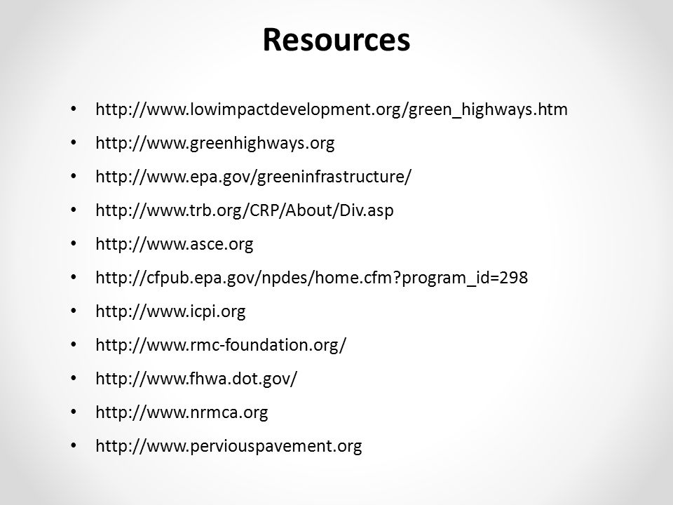 Resources http://www.lowimpactdevelopment.org/green_highways.htm http://www.greenhighways.org http://www.epa.gov/greeninfrastructure/ http://www.trb.o