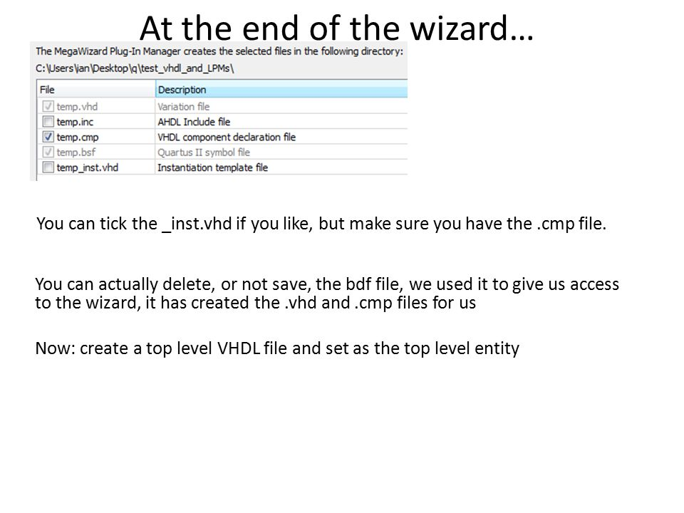At the end of the wizard… You can tick the _inst.vhd if you like, but make sure you have the.cmp file.