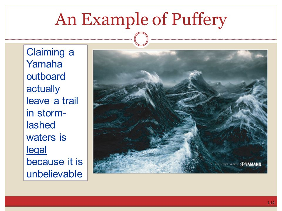 3-19 An Example of Puffery Claiming a Yamaha outboard actually leave a trail in storm- lashed waters is legal because it is unbelievable