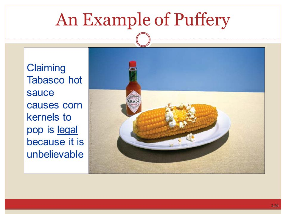 3-20 An Example of Puffery Claiming Tabasco hot sauce causes corn kernels to pop is legal because it is unbelievable