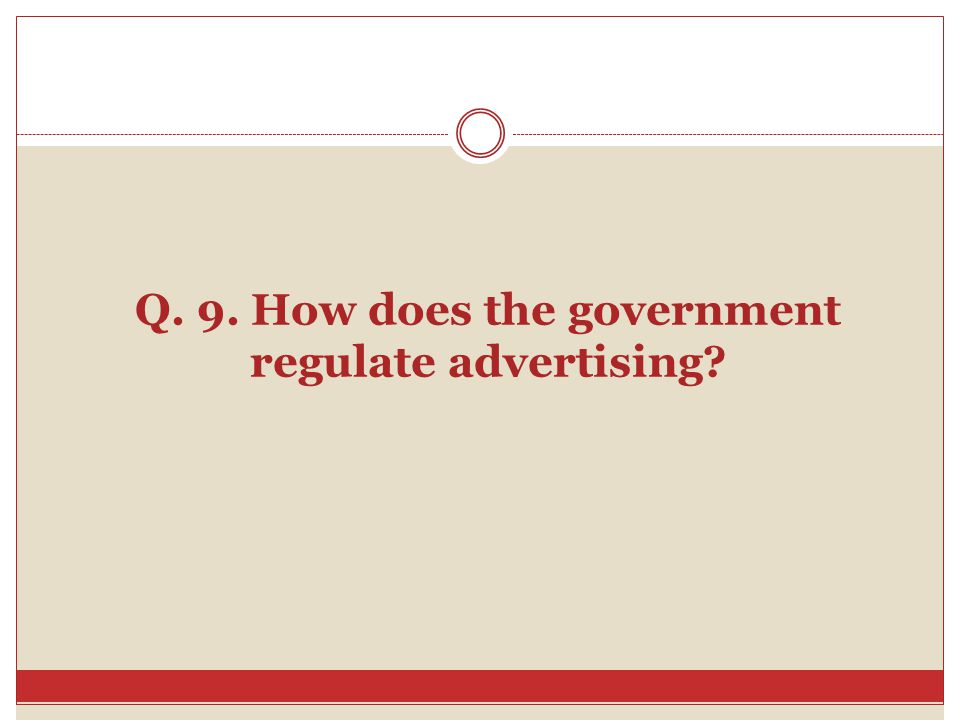 Q. 9. How does the government regulate advertising?