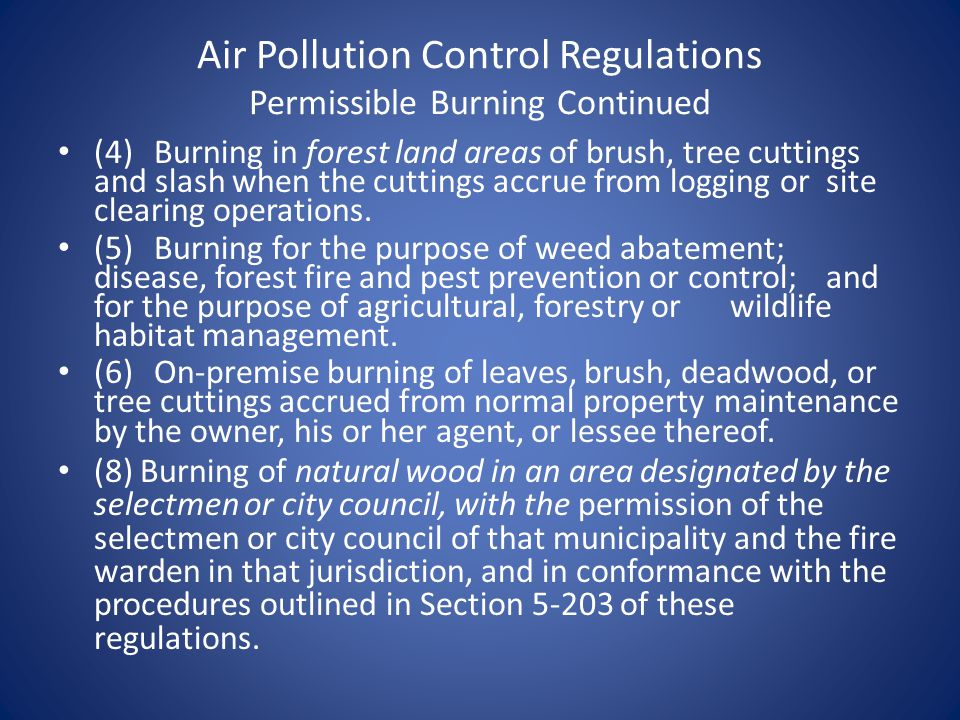 Air Pollution Control Regulations Permissible Burning Continued (4)Burning in forest land areas of brush, tree cuttings and slash when the cuttings accrue from logging or site clearing operations.
