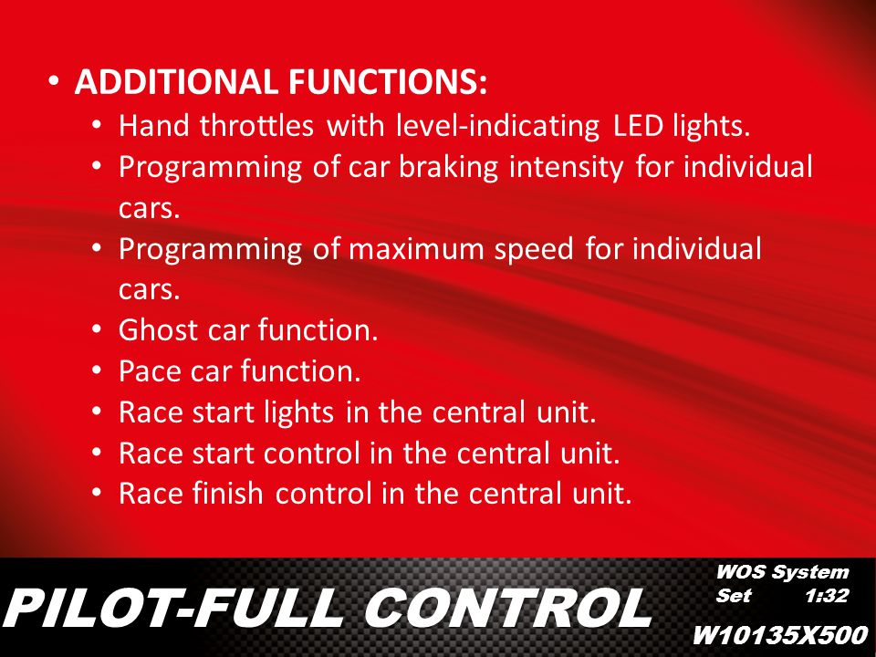 W10135X500 WOS System Set 1:32 PILOT-FULL CONTROL ADDITIONAL FUNCTIONS: Hand throttles with level-indicating LED lights. Programming of car braking in