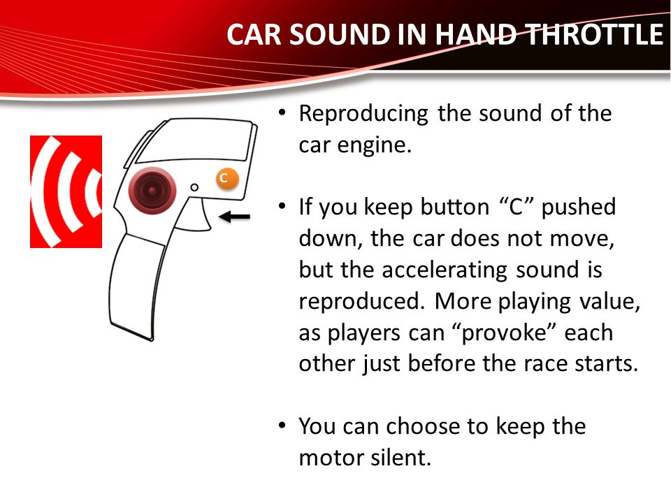 CAR SOUND IN HAND THROTTLE C Reproducing the sound of the car engine.