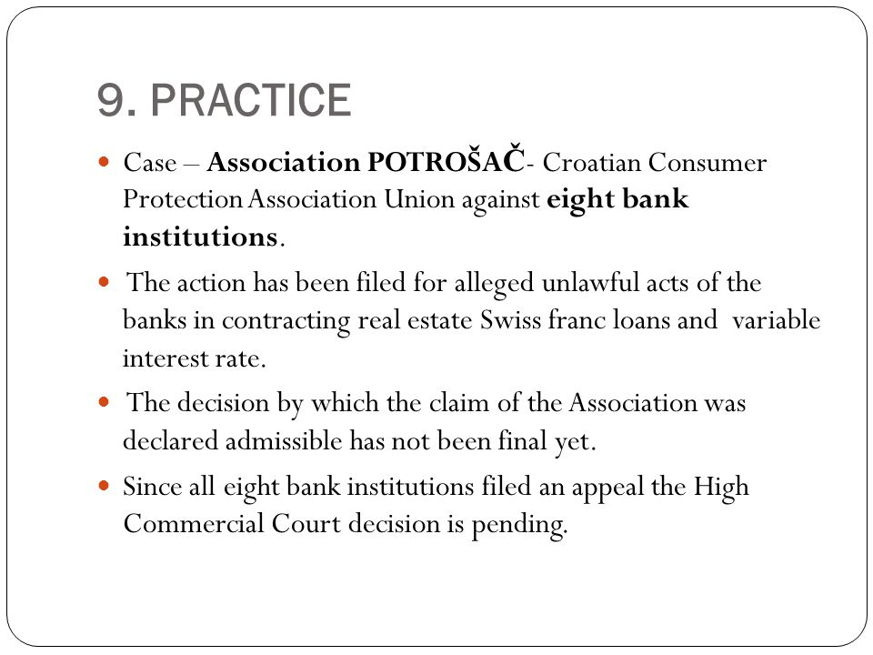 9. PRACTICE Case – Association POTROŠA Č - Croatian Consumer Protection Association Union against eight bank institutions. The action has been filed f
