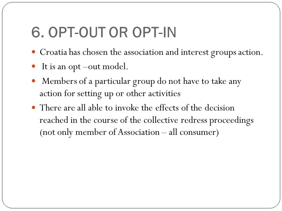 6. OPT-OUT OR OPT-IN Croatia has chosen the association and interest groups action.