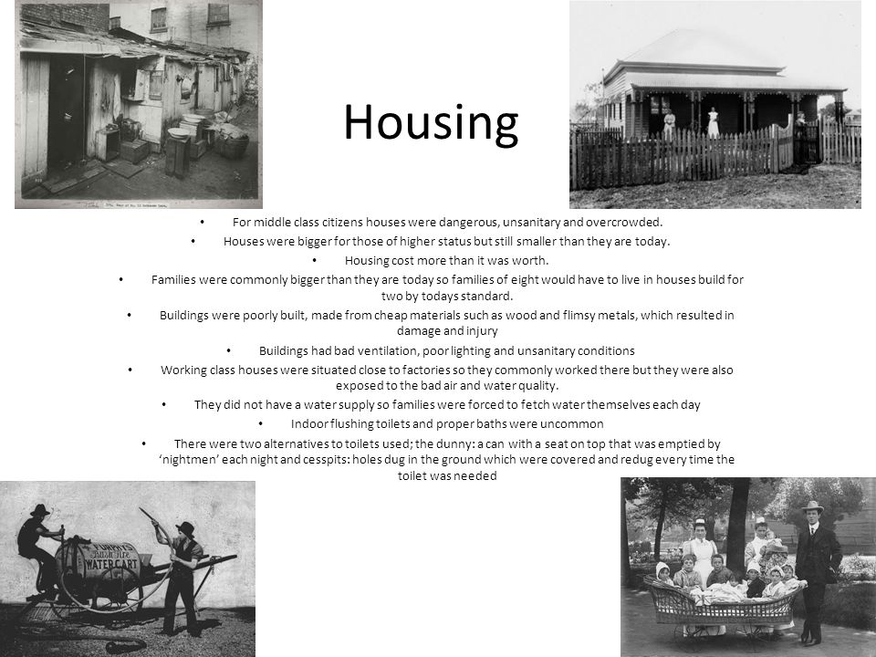 Housing For middle class citizens houses were dangerous, unsanitary and overcrowded.