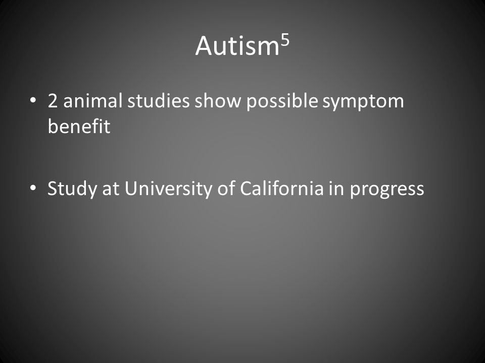 Autism 5 2 animal studies show possible symptom benefit Study at University of California in progress