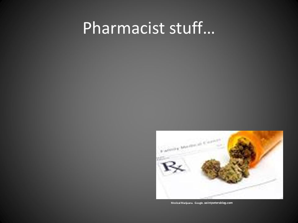 Pharmacist stuff… Medical Marijuana. Google. saintpetersblog.com