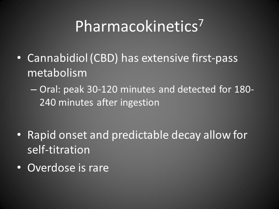 Pharmacokinetics 7 Cannabidiol (CBD) has extensive first-pass metabolism – Oral: peak 30-120 minutes and detected for 180- 240 minutes after ingestion