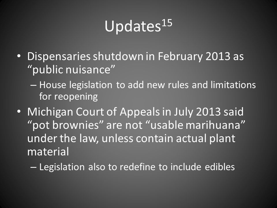 "Updates 15 Dispensaries shutdown in February 2013 as ""public nuisance"" – House legislation to add new rules and limitations for reopening Michigan Cou"
