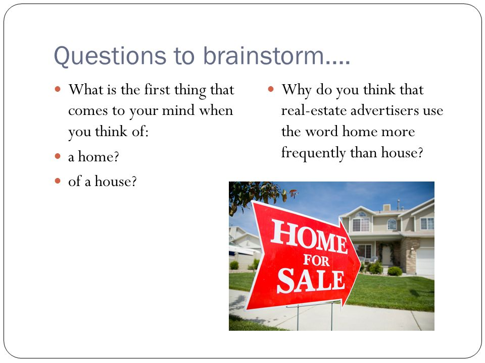 Questions to brainstorm…. What is the first thing that comes to your mind when you think of: a home? of a house? Why do you think that real-estate adv