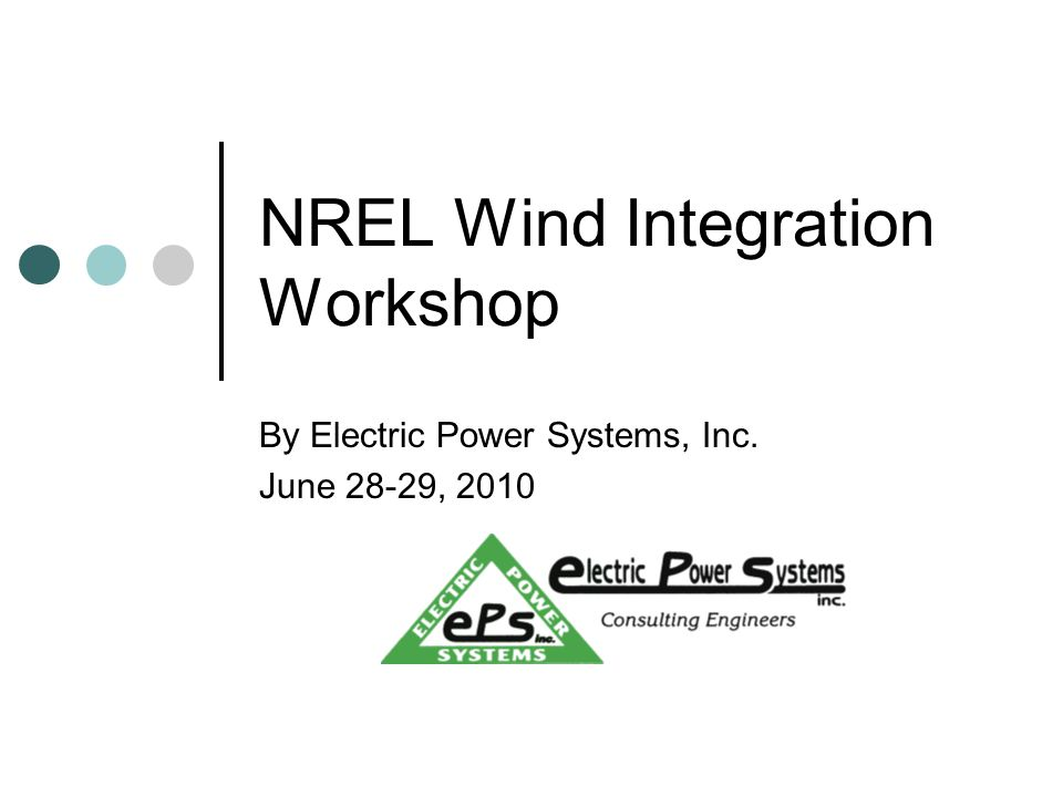NREL Wind Integration Workshop By Electric Power Systems, Inc. June 28-29, 2010
