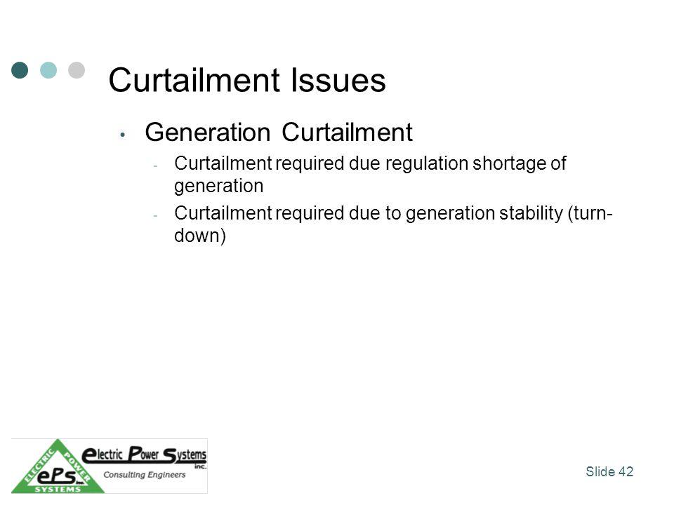 Curtailment Issues Generation Curtailment - Curtailment required due regulation shortage of generation - Curtailment required due to generation stabil