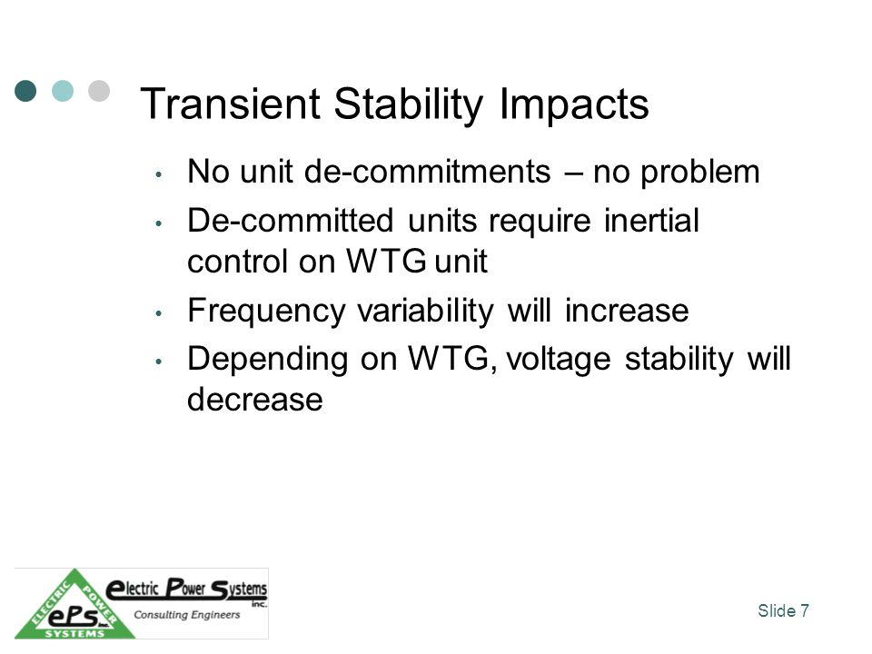Transient Stability Impacts No unit de-commitments – no problem De-committed units require inertial control on WTG unit Frequency variability will inc