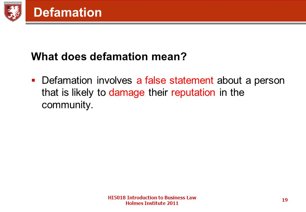 HI5018 Introduction to Business Law Holmes Institute 2011 19 Defamation What does defamation mean.