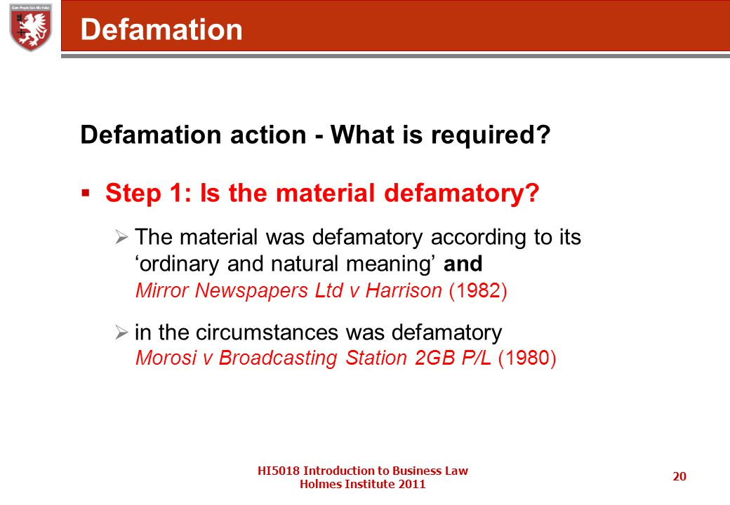 HI5018 Introduction to Business Law Holmes Institute 2011 20 Defamation Defamation action - What is required.