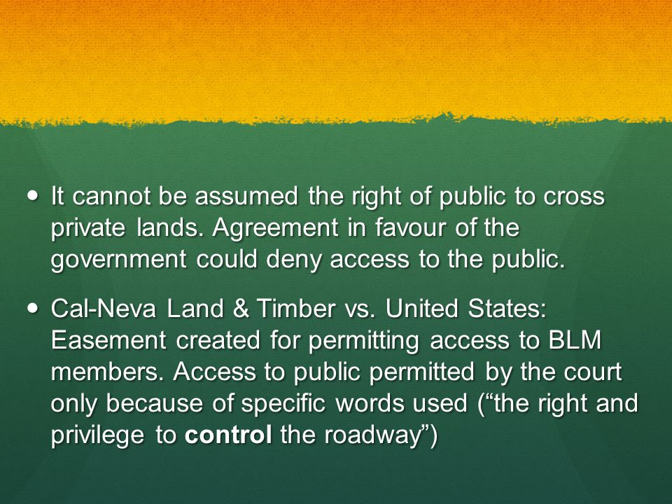 It cannot be assumed the right of public to cross private lands.