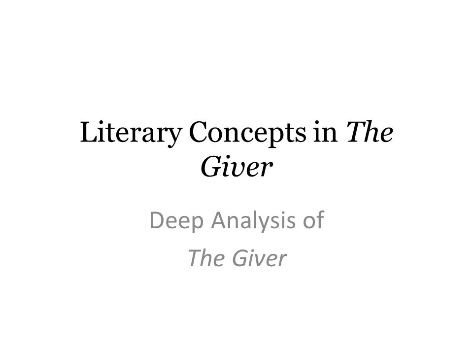 Deep Analysis of The Giver Literary Concepts in The Giver