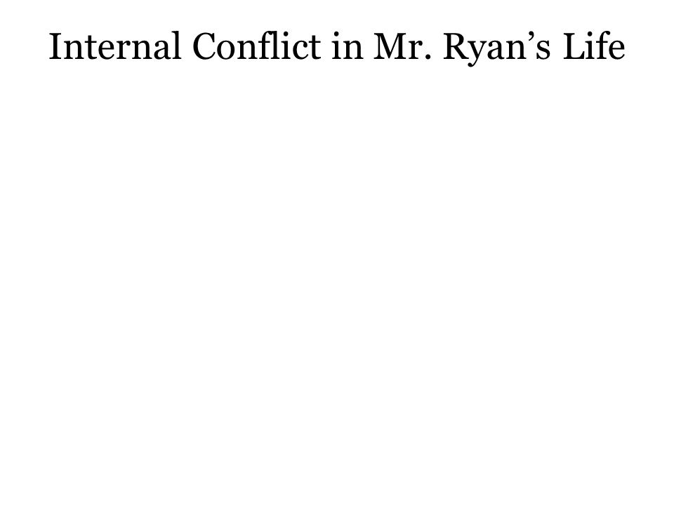 Internal Conflict in Mr. Ryan's Life
