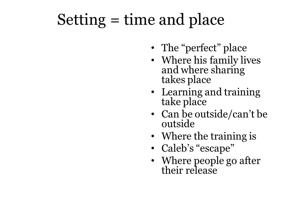 """Setting = time and place The """"perfect"""" place Where his family lives and where sharing takes place Learning and training take place Can be outside/can'"""