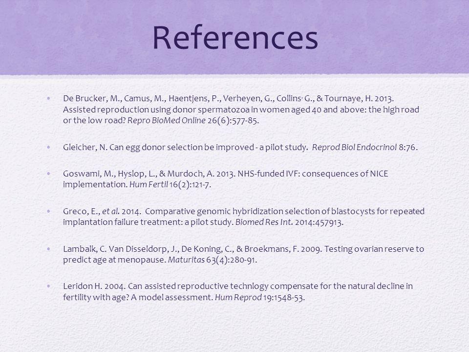 References De Brucker, M., Camus, M., Haentjens, P., Verheyen, G., Collins, G., & Tournaye, H. 2013. Assisted reproduction using donor spermatozoa in