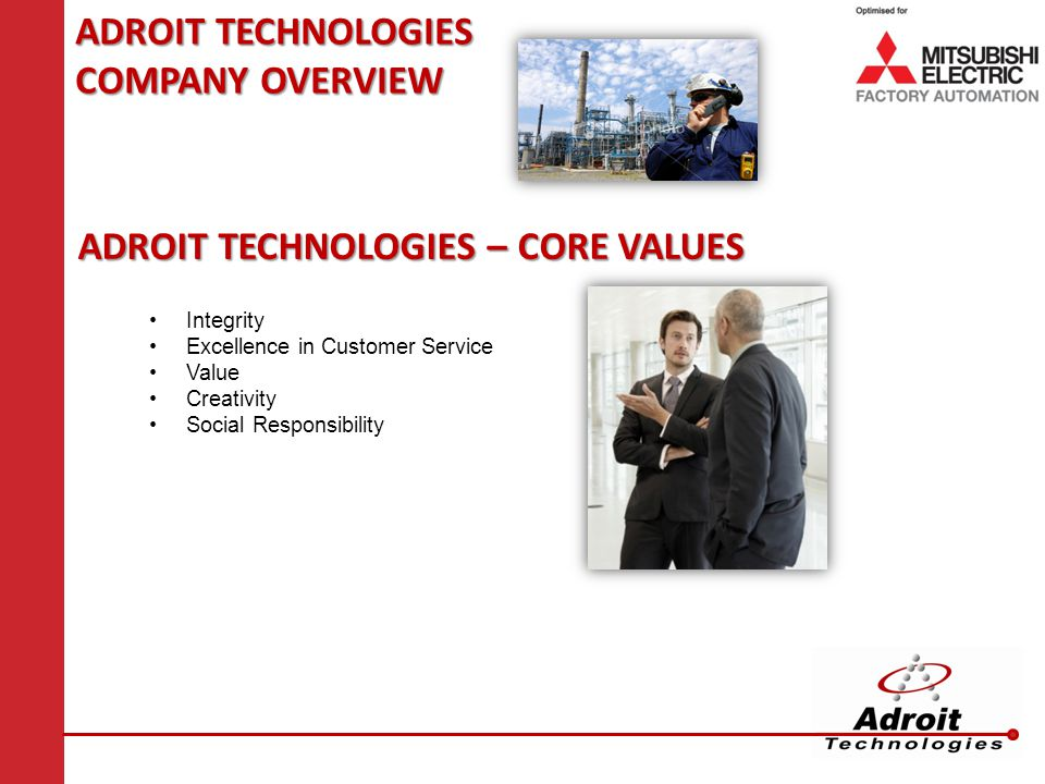 ADROIT TECHNOLOGIES COMPANY OVERVIEW Integrity Excellence in Customer Service Value Creativity Social Responsibility ADROIT TECHNOLOGIES – CORE VALUES
