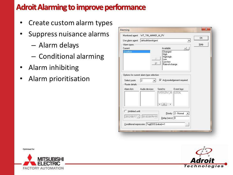 Adroit Alarming to improve performance Create custom alarm types Suppress nuisance alarms – Alarm delays – Conditional alarming Alarm inhibiting Alarm