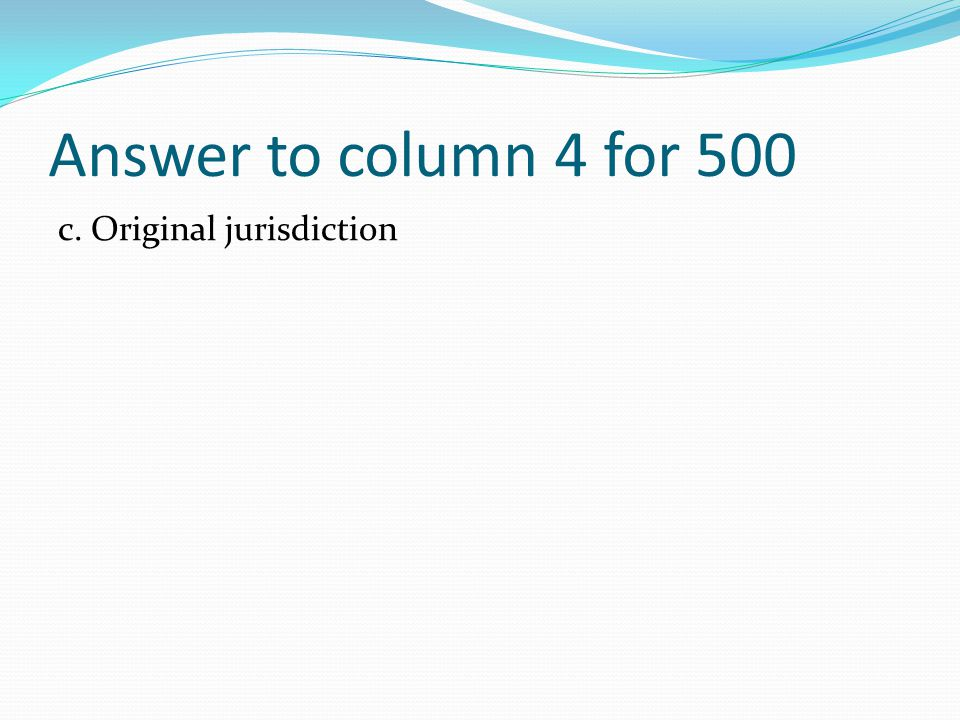 What is the power to hear the case in full for the first time? a. Diversity of Citizenship b. Limited jurisdiction c. Original jurisdiction d. Jurisdi