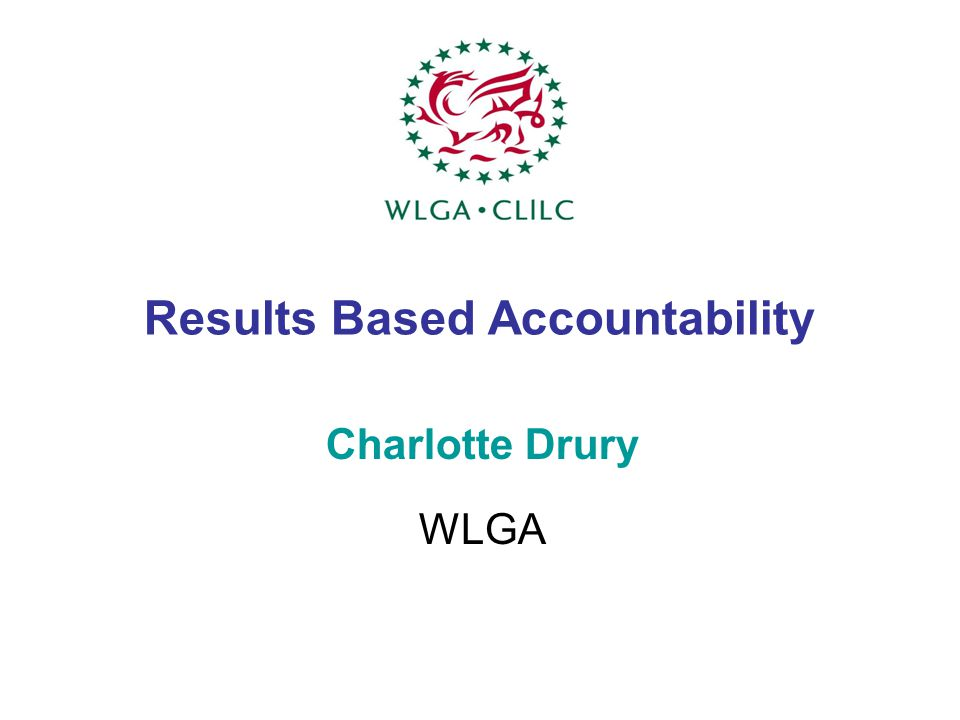 Results Based Accountability Charlotte Drury WLGA
