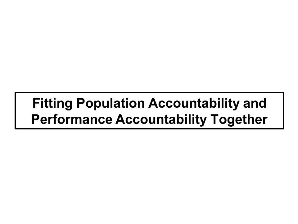 Fitting Population Accountability and Performance Accountability Together