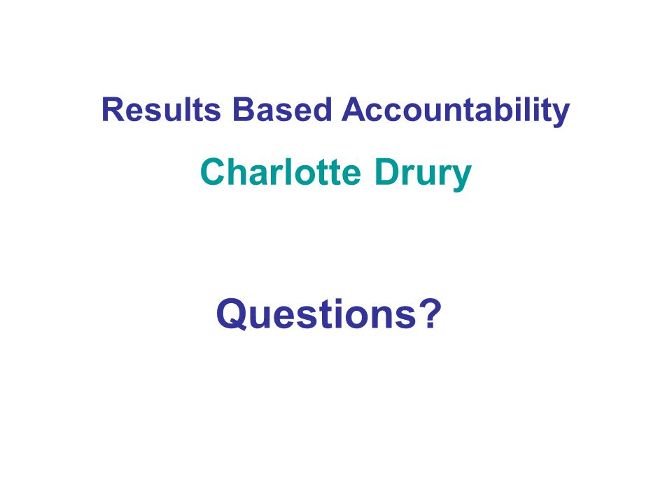 Results Based Accountability Charlotte Drury Questions