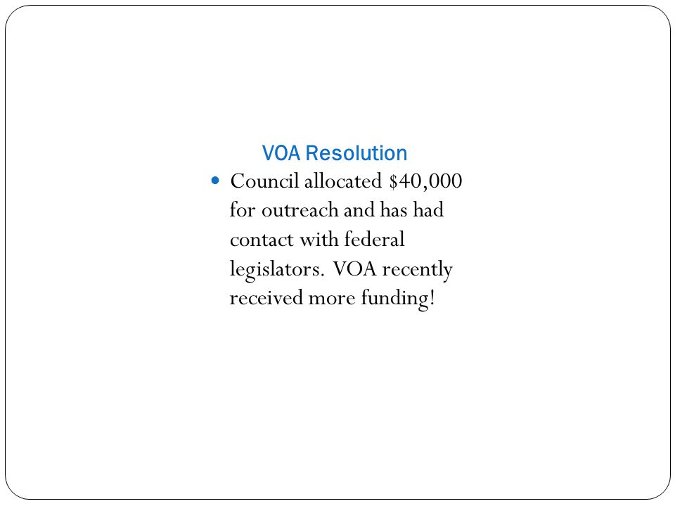 VOA Resolution Council allocated $40,000 for outreach and has had contact with federal legislators.