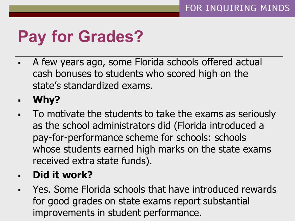  A few years ago, some Florida schools offered actual cash bonuses to students who scored high on the state's standardized exams.