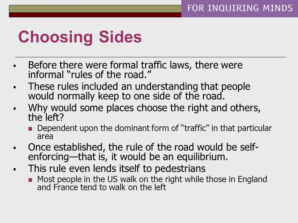  Before there were formal traffic laws, there were informal rules of the road.  These rules included an understanding that people would normally keep to one side of the road.