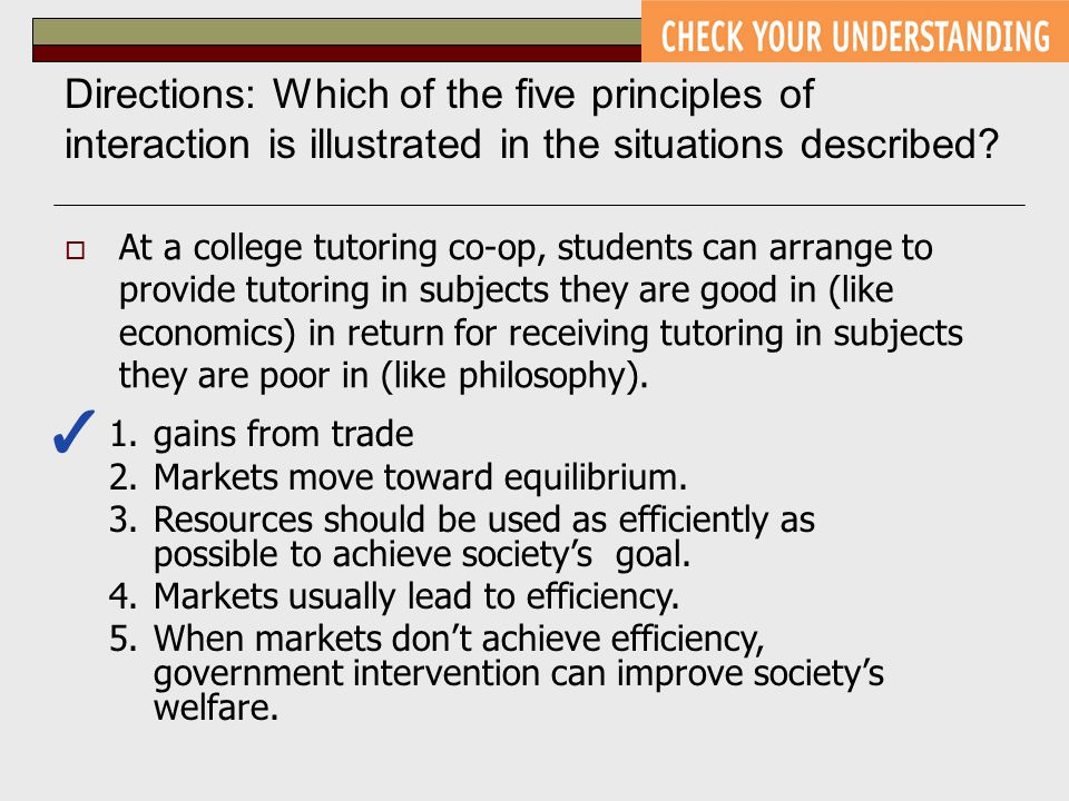 Directions: Which of the five principles of interaction is illustrated in the situations described?  At a college tutoring co-op, students can arrang