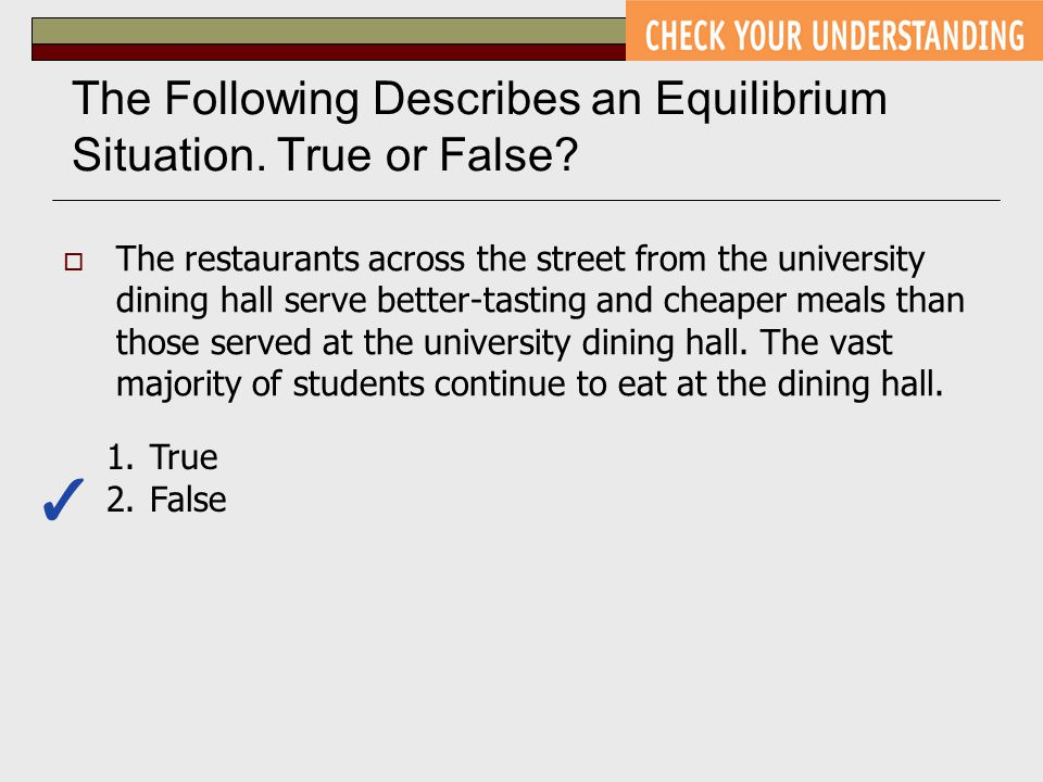 The Following Describes an Equilibrium Situation. True or False?  The restaurants across the street from the university dining hall serve better-tast